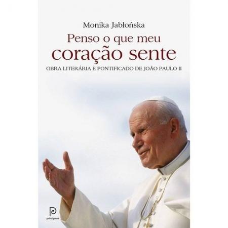 PENSO O QUE MEU CORACAO SENTE - OBRA LITERARIA E PONTIFICADO DE JOAO PAULO