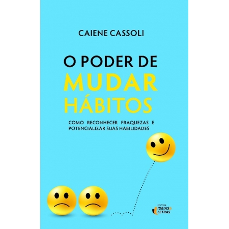 PODER DE MUDAR HABITOS, O - COMO RECONHECER FRAQUEZAS E POTENCIALIZAR SUA H