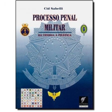 PROCESSO PENAL MILITAR - TEORIA E PRATICA