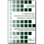 PROTECAO CONSTITUCIONAL DA PROPRIA IMAGEM, A