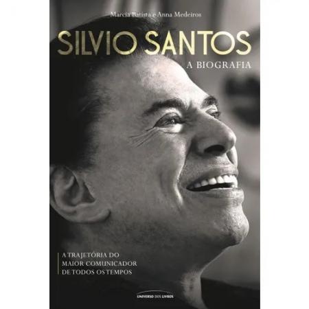SILVIO SANTOS - A BIOGRAFIA - A TRAJETORIA DO MAIOR COMUNICADOR DE TODOS OS