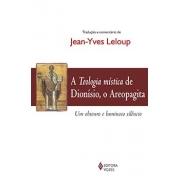 TEOLOGIA MÍSTICA DE DIONÍSIO, O AREOPAGITA