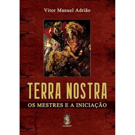 TERRA NOSTRA - OS MESTRES E A INICIACAO