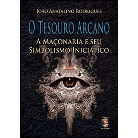 TESOURO ARCANO, O - A MACONARIA E SEU SIMBOLISMO INICIATICO