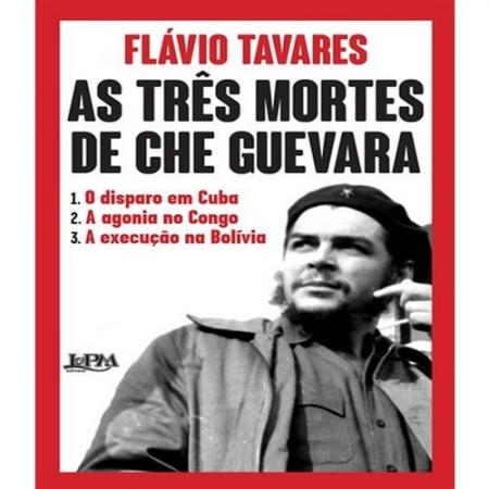 TRES MORTES DE CHE GUEVARA, AS - 1. O DISPARO EM CUBA 2. A AGONIA NO CONGO