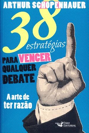38 ESTRATEGIAS PARA VENCER QUALQUER DEBATE - A ARTE DE TER RAZAO