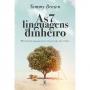 7 LINGUAGENS DO DINHEIRO, AS - PRINCIPIOS PARA UMA VIDA FINANCEIRA FRUTIFER