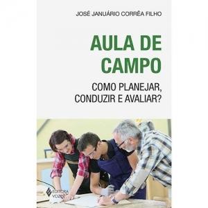 AULA DE CAMPO - COMO PLANEJAR, CONDUZIR E AVALIAR