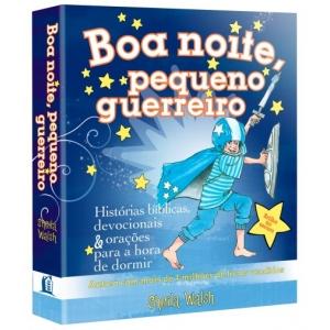 BOA NOITE, PEQUENO GUERREIRO - HISTORIAS BIBLICAS, DEVOCIONAIS E ORACOES PA