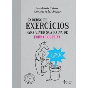 CADERNO DE EXERCICIOS PARA VIVER SUA RAIVA DE FORMA POSITIVA