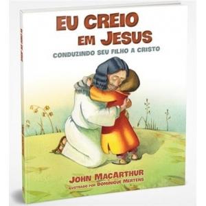 EU CREIO EM JESUS: CONDUZINDO SEU FILHO A CRISTO