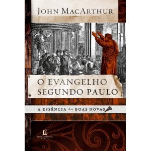 EVANGELHO SEGUNDO PAULO, O - A ESSENCIA DAS BOAS NOVAS