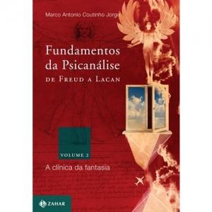 FUNDAMENTOS DA PSICANALISE DE FREUD A LACAN - VOL. 2 - A CLINICA DA FANTASI