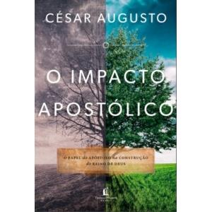 IMPACTO APOSTOLICO, O - O PAPEL DO APOSTOLO NA CONSTRUCAO DO REINO DE DEUS
