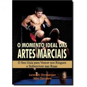 MOMENTO IDEAL DAS ARTES MARCIAIS, O - SEU GUIA PARA VENCER NOS RINGUES