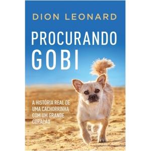 PROCURANDO GOBI - A HISTORIA REAL DE UMA CACHORRINHA COM UM GRANDE CORACAO