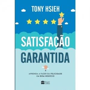 SATISFACAO GARANTIDA - APRENDA A FAZER DA FELICIDADE UM BOM NEGOCIO