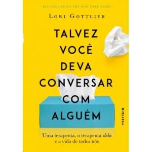 TALVEZ VOCE DEVA CONVERSAR COM ALGUEM: UMA TERAPEUTA, O TERAPEUTA DELA E A