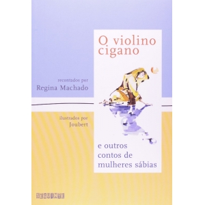VIOLINO CIGANO, O - E OUTROS CONTOS DE MULHERES SABIAS