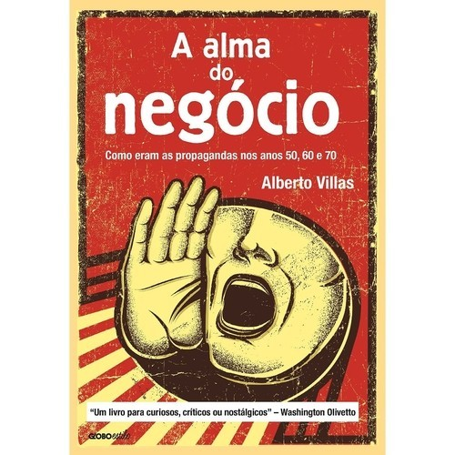 ALMA DO NEGOCIO, A - COMO ERAM AS PROPAGANDAS NOS ANOS 50, 60 E 70