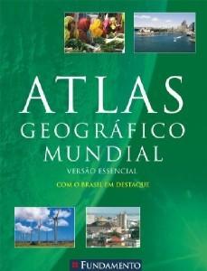 ATLAS GEOGRAFICO MUNDIAL - VERSAO ESSENCIAL - COM O BRASIL EM DESTAQUE