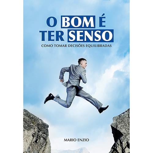 BOM E TER SENSO, O - COMO TOMAR DECISOES EQUILIBRADAS