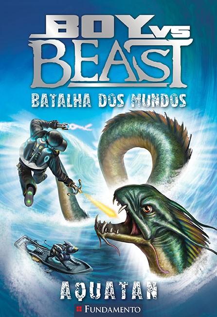 BOY X BEAST - BATALHA DOS MUNDOS - LIVRO 1: AQUATAN