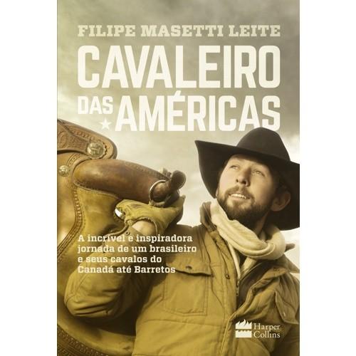 CAVALEIRO DAS AMERICAS - A INCRIVEL E INSPIRADORA JORNADA DE UM BRASILEIRO