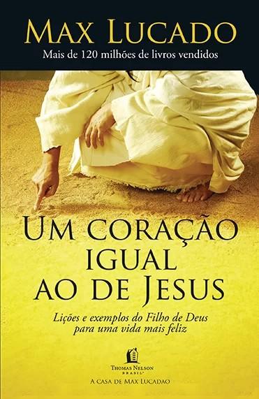 CORACAO IGUAL AO DE JESUS, UM - LICOES E EXEMPLOS DO FILHO DE DEUS PARA UM