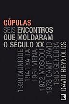 CUPULAS: SEIS ENCONTROS QUE MOLDARAM O SECULO XX