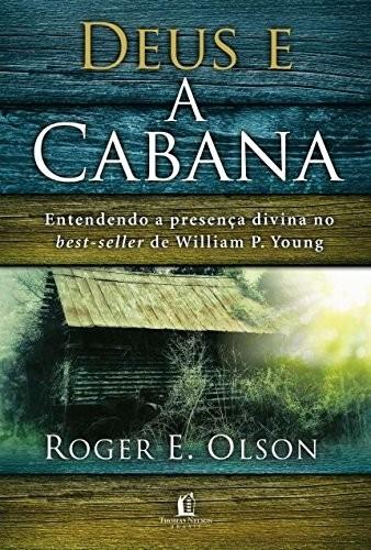 DEUS E A CABANA - ENTENDENDO A PRESENCA DIVINA NO BEST-SELLER DE WILLIAM P.