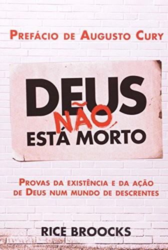 DEUS NAO ESTA MORTO - PROVAS DA EXISTENCIA E DA ACAO DE DEUS NUM MUNDO DE D