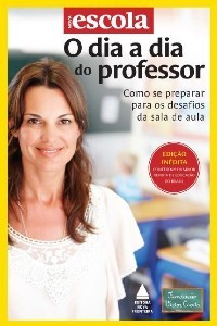 DIA A DIA DO PROFESSOR, O - COMO SE PREPARAR PARA O DESAFIO DA SALA DE AULA