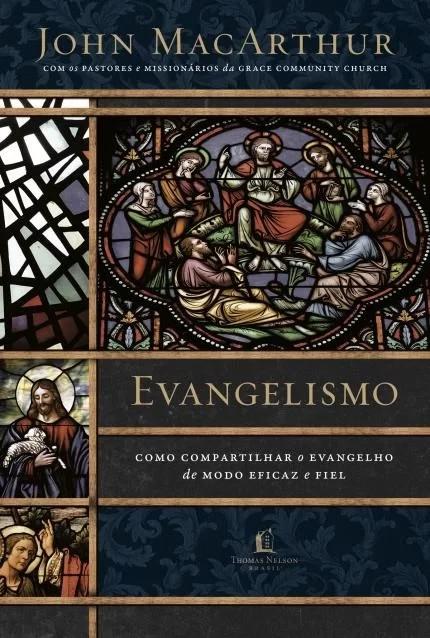 EVANGELISMO - COMO COMPARTILHAR O EVANGELHO DE MODO EFICAZ E FIEL