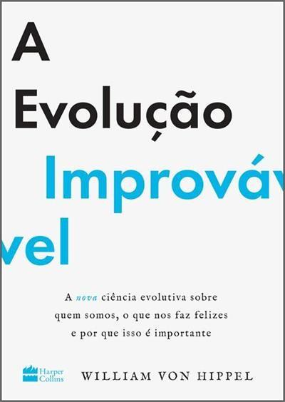 EVOLUCAO IMPROVAVEL, A - A NOVA CIENCIA EVOLUTIVA SOBRE QUEM SOMOS, O QUE N
