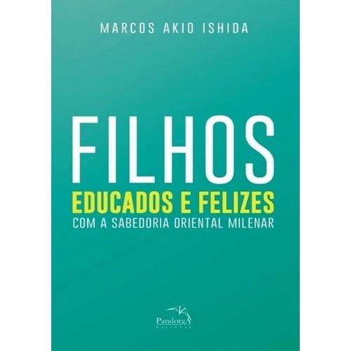 FILHOS EDUCADOS E FELIZES - COM A SABEDORIA ORIENTAL MILENAR
