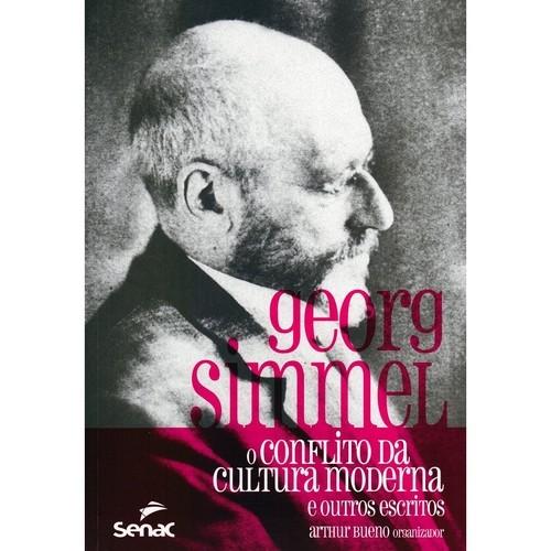GEORG SIMMEL - O CONFLITO DA CULTURA MODERNA E OUTROS ESCRITOS