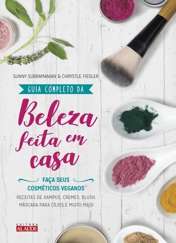 GUIA COMPLETO DA BELEZA FEITA EM CASA - FACA SEUS COSMETICOS VEGANOS