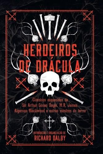 HERDEIROS DE DRACULA: CLASSICOS ESQUECIDOS DE SIR ARTHUR CONAN DOYLE, M.R.