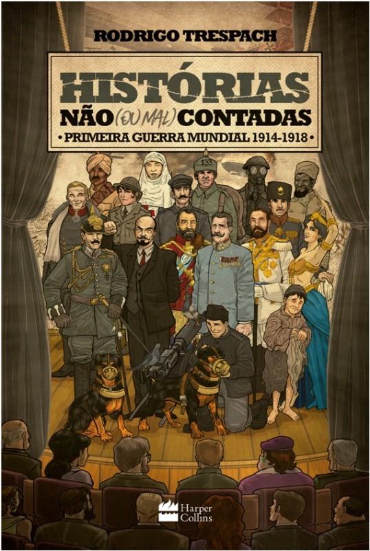 HISTORIAS NAO (OU MAL) CONTADAS: PRIMEIRA GUERRA MUNDIAL, 1914-1918
