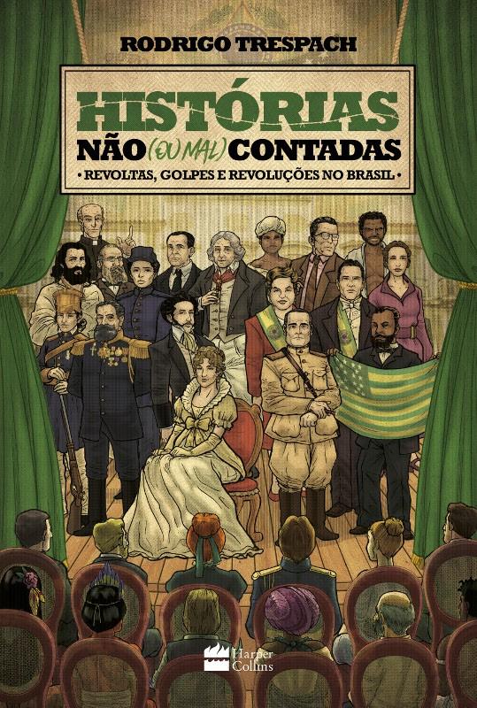HISTORIAS NAO (OU MAL) CONTADAS: REVOLTAS, GOLPES E REVOLUCOES NO BRASIL