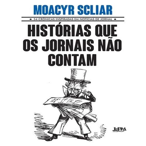 HISTORIAS QUE OS JORNAIS NAO CONTAM - 54 CRONICAS INSPIRADAS EM NOTICIAS DE