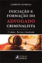INICIAÇÃO E FORMAÇÃO DO ADVOGADO CRIMINALISTA
