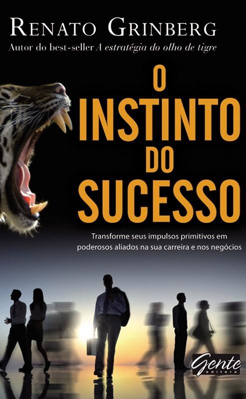 INSTINTO DO SUCESSO, O - TRANSFORME SEUS IMPULSOS PRIMITIVOS EM PODEROSOS