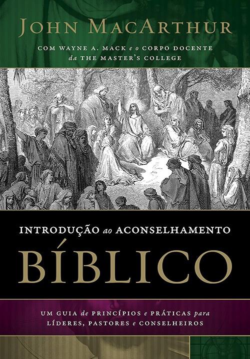 INTRODUCAO AO ACONSELHAMENTO BIBLICO - UM GUIA DE PRINCIPIOS E PRATICAS PAR