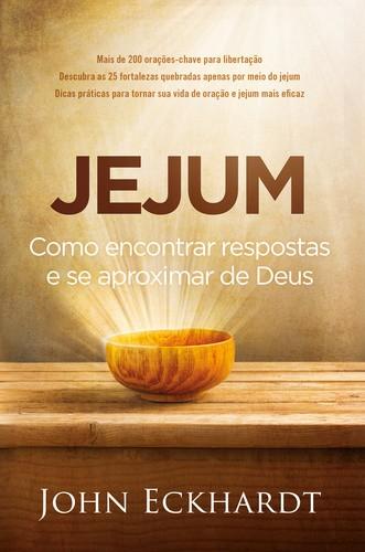 JEJUM - COMO ENCONTRAR RESPOSTAS E SE APROXIMAR DE DEUS