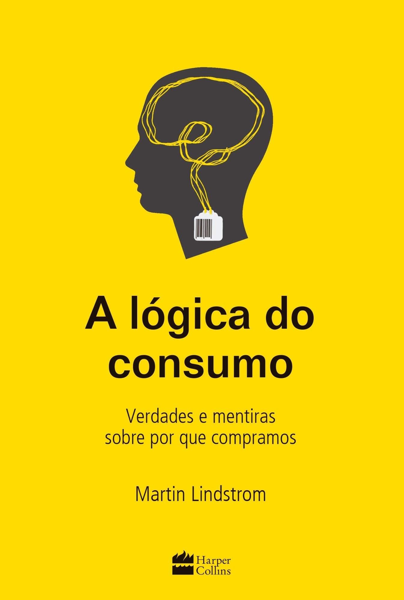 LOGICA DO CONSUMO, A - VERDADES E MENTIRAS SOBRE POR QUE COMPRAMOS