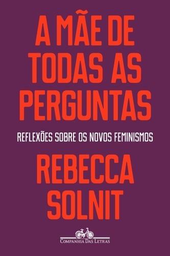 MAE DE TODAS AS PERGUNTAS, A - REFLEXOES SOBRE OS NOVOS FEMINISMOS