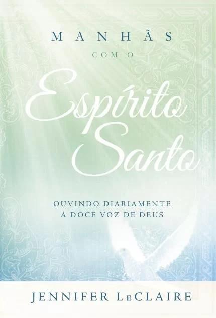 MANHAS COM O ESPIRITO SANTO - OUVINDO DIARIAMENTE A DOCE VOZ DE DEUS