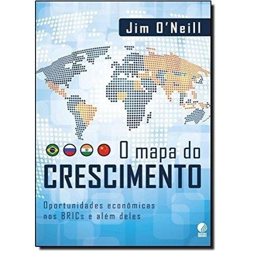 MAPA DO CRESCIMENTO, O - OPORTUNIDADES ECONOMICAS NOS BRICS E ALEM DELES